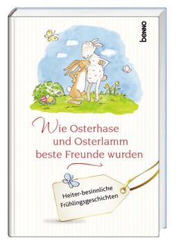 Wie Osterhase und Osterlamm beste Freunde wurden: Frühlingsgeschichten für Groß & Klein