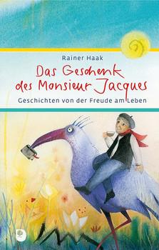 Das Geschenk des Monsieur Jacques. Geschichten von der Freude am Leben - Rainer Haak  [Gebundene Ausgabe]