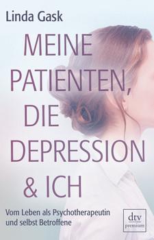 Meine Patienten, die Depression & ich. Vom Leben als Psychotherapeutin und selbst Betroffene - Linda Gask  [Taschenbuch]