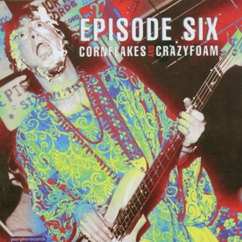Episode Six - Cornflakes & Crazyfoam