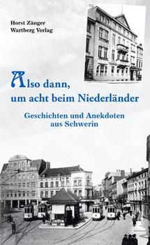 Also dann, um acht beim Niederländer - Geschichten und Anekdoten aus dem alten Schwerin - Horst Zänger  [Gebundene Ausgabe]