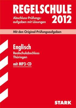 Regelschule 2012 Thüringen: Mit den Original-Prüfungsaufgaben Englisch für den Realschulabschluss - Abschluss-Prüfungsaufgaben mit Lösungen [15. ergänzte Auflage 2011]