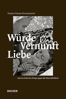 Würde Vernunft Liebe - Verena Daum-Kuzmanovic