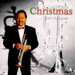 Bobby Rodriguez - Jazz Latin Christmas