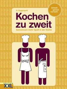 Kochen zu zweit: Gemeinsam mehr Spaß in der Küche - G. Poggenpohl