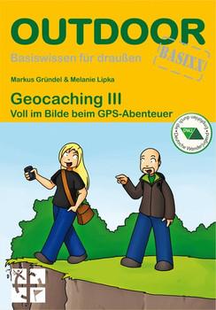 Geocaching III: Voll im Bilde beim GPS-Abenteuer - Markus Gründel