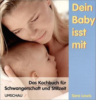 Dein Baby isst mit. Das Kochbuch für Schwangerschaft und Stillzeit - Sara Lewis