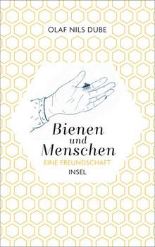 Bienen und Menschen. Eine Freundschaft - Olaf Nils Dube  [Gebundene Ausgabe]
