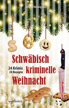 Schwäbisch kriminelle Weihnacht. 24 Krimis und 30 Rezepte [Taschenbuch]