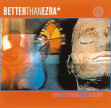Better Than Ezra - How Does Your Garden Grow