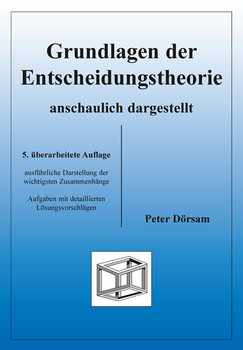 Entscheidungstheorie anschaulich dargestellt - Peter Dörsam