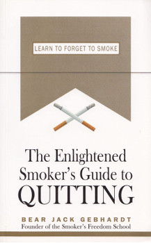 The Enlightened Smoker's Guide to Quitting: Learn to Forget to Smoke - Bear Jack Gebhardt [Paperback]