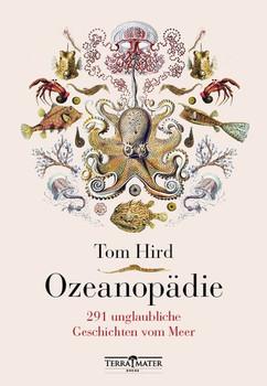 Ozeanopädie. 291 unglaubliche Geschichten vom Meer - Tom Hird  [Gebundene Ausgabe]