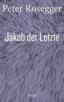 Jakob der Letzte. Eine Waldbauerngeschichte aus unseren Tagen Ausgewählte Werke in Einzelbänden, Band 2 - Peter Rosegger  [Gebundene Ausgabe]