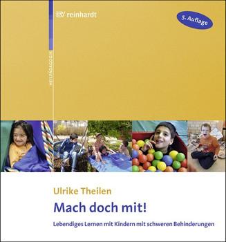 Mach doch mit!. Lebendiges Lernen mit Kindern mit schweren Behinderungen - Ulrike Theilen [Taschenbuch]
