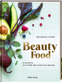 BeautyFood. 55 Rezepte, die schön und glücklich machen - Michaela Kienz  [Gebundene Ausgabe]