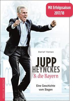Jupp Heynckes und die Bayern. Eine Geschichte vom Siegen - Detlef Vetten  [Gebundene Ausgabe]