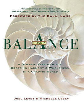 Living in Balance: A Dynamic Approach to Creating Harmony & Wholeness in a Chaotic World: Dynamic Approach for Creating Harmony and Wholeness in a Chaotic World - Levey, Joel