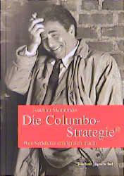 Die Columbo-Strategie. Was Verkäufer erfolgreich macht - Joachim Skambraks