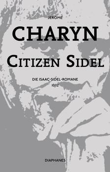 Citizen Sidel. Die Isaac Sidel-Romane, 10/12 - Jerome Charyn [Taschenbuch]