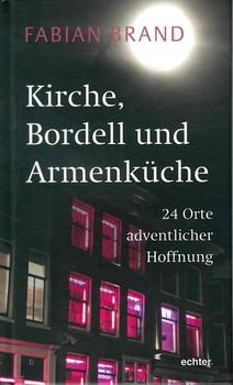 Kirche, Bordell und Armenküche. 24 Orte adventlicher Hoffnung - Fabian Brand  [Gebundene Ausgabe]