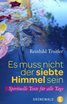 Es muss nicht der siebte Himmel sein: Spirituelle Texte für alle Tage - Traitler, Reinhild