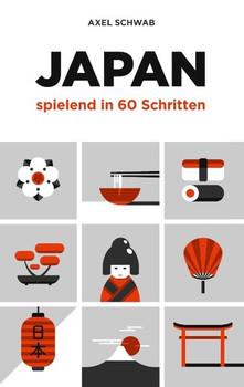 Japan spielend in 60 Schritten. Der kompakte und fundierte Reiseratgeber mit Profi-Tipps - Axel Schwab  [Taschenbuch]