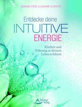Entdecke deine intuitive Energie. Klarheit und Führung in deinem Leben erfahren - Susanne Steidl  [Taschenbuch]