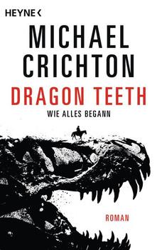 Dragon Teeth – Wie alles begann. Roman - Michael Crichton  [Taschenbuch]