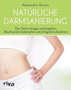 Natürliche Darmsanierung. Den Darm reinigen und entgiften, Beschwerden bekämpfen und erfolgreich abnehmen - Alexandra Stross  [Taschenbuch]