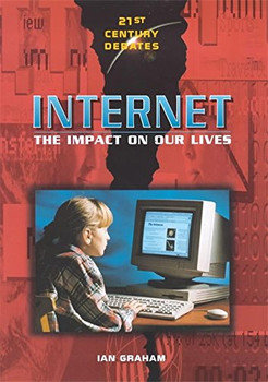 Internet: The Impact on Our Lives (21st Century Debates) - Graham, Ian