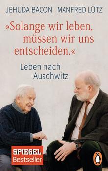 """""""Solange wir leben, müssen wir uns entscheiden."""". Leben nach Auschwitz - Manfred Lütz  [Taschenbuch]"""