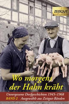 Wo morgens der Hahn kräht 2: Unvergessene Dorfgeschichten 1945 - 1968