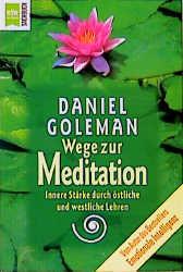 Wege zur Meditation. Innere Stärke durch östliche und westliche Lehren. - Daniel Goleman
