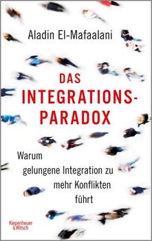 Das Integrationsparadox. Warum gelungene Integration zu mehr Konflikten führt - Aladin El-Mafaalani  [Taschenbuch]