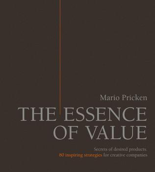 The Essence of Value: Secrets of desired products. 80 inspiring strategies for creative companies - Mario Pricken [Gebundene Ausgabe]