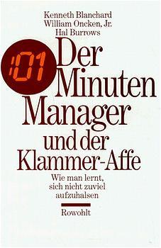 Der Minuten - Manager und der Klammer-Affe: Wie man lernt, sich nicht zuviel aufzuhalsen - Kenneth Blanchard