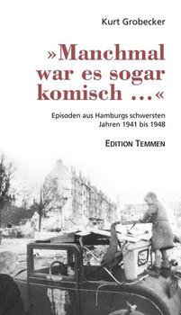'Manchmal war es sogar komisch ...'. Episoden aus Hamburgs schwersten Jahren 1941 bis 1948 - Grobecker  [Gebundene Ausgabe]