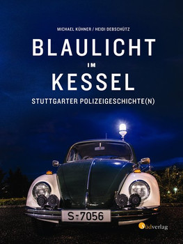 Blaulicht im Kessel. Stuttgarter Polizeigeschichte(n) - Michael Kühner  [Gebundene Ausgabe]