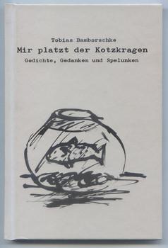 Mir platzt der Kotzkragen. Gedichte, Gedanken und Spelunken - Tobias Bamborschke  [Gebundene Ausgabe]
