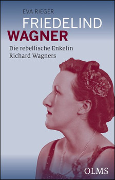 Friedelind Wagner - Die rebellische Enkelin Richard Wagners - Eva Rieger  [Gebundene Ausgabe]