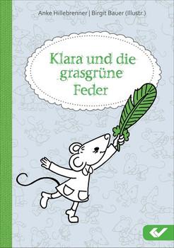 Klara und die grasgrüne Feder - Anke Hillebrenner  [Gebundene Ausgabe]