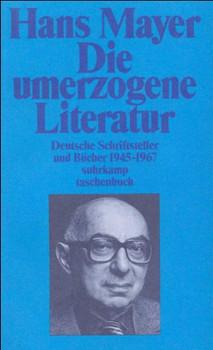 Die umerzogene Literatur. Deutsche Schriftsteller und Bücher 1945 - 1967. - Hans Mayer