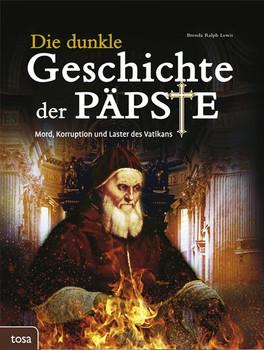 Die dunkle Geschichte der Päpste [Gebundene Ausgabe]