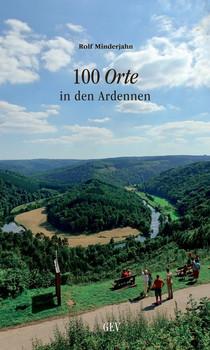 100 Orte in den Ardennen - Rolf Minderjahn  [Taschenbuch]