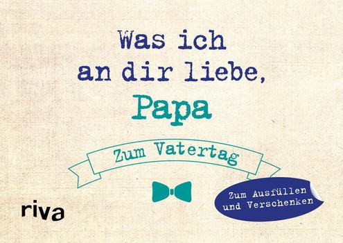 Was ich an dir liebe, Papa – Zum Vatertag. Zum Ausfüllen und Verschenken - Alexandra Reinwarth  [Gebundene Ausgabe]