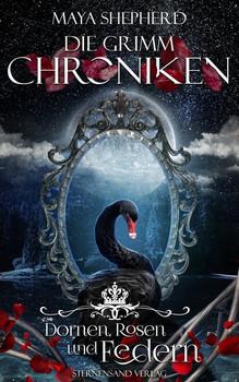 Die Grimm-Chroniken (Band 8): Dornen, Rosen und Federn - Maya Shepherd  [Taschenbuch]