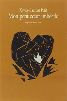 Mon petit coeur imbécile - Petit, Xavier-Laurent