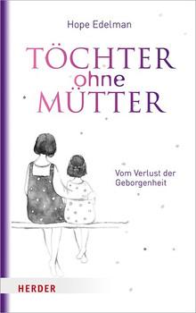 Töchter ohne Mütter. Vom Verlust der Geborgenheit - Hope Edelman  [Gebundene Ausgabe]