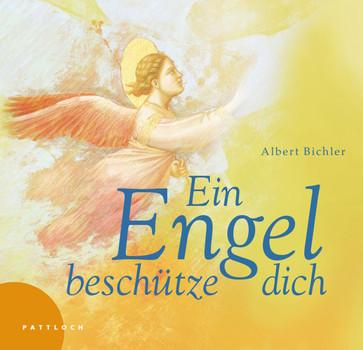 Ein Engel beschütze dich - Albert Bichler